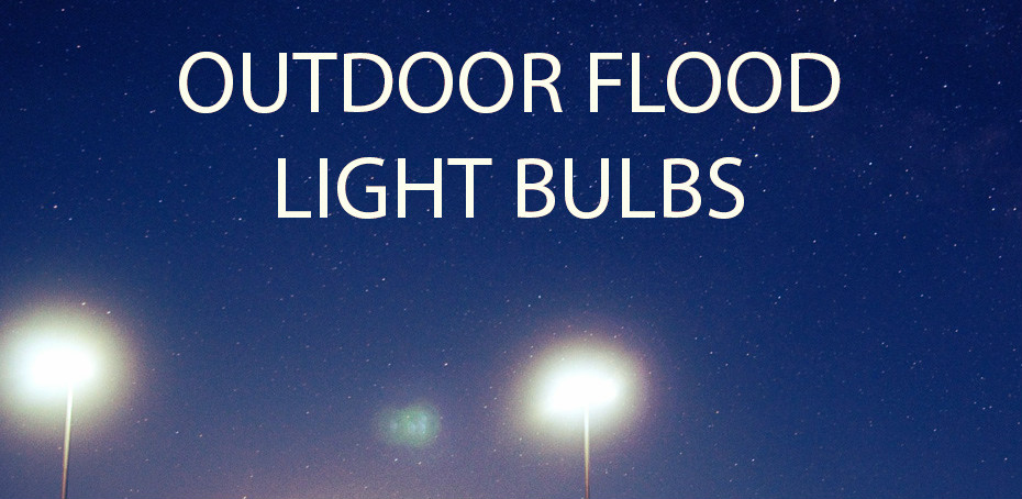 what types of light bulbs are used in outdoor flood lights. Black Bedroom Furniture Sets. Home Design Ideas