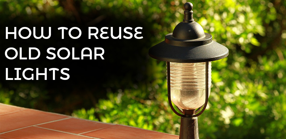 How To Reuse Old Solar Lights Ledwatcher