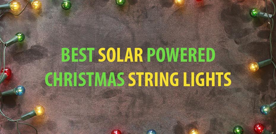 Best Solar Powered String Christmas Lights