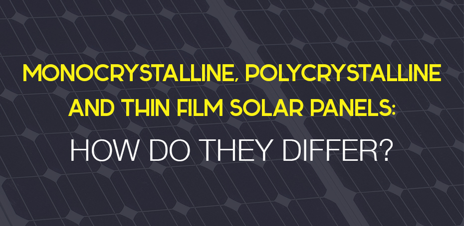 Monocrystalline, Polycrystalline And Thin Film Solar Panels
