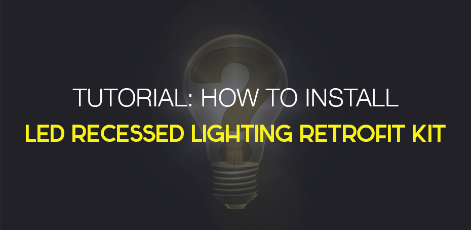 Tutorial Led Recessed Lighting Retrofit Kit Ledwatcher