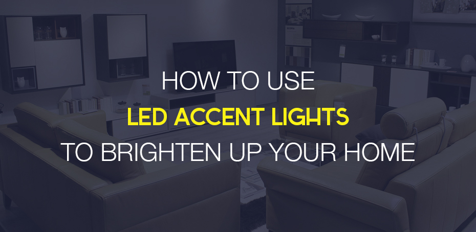 How To Use Led Accent Lights Brighten Up Your Home