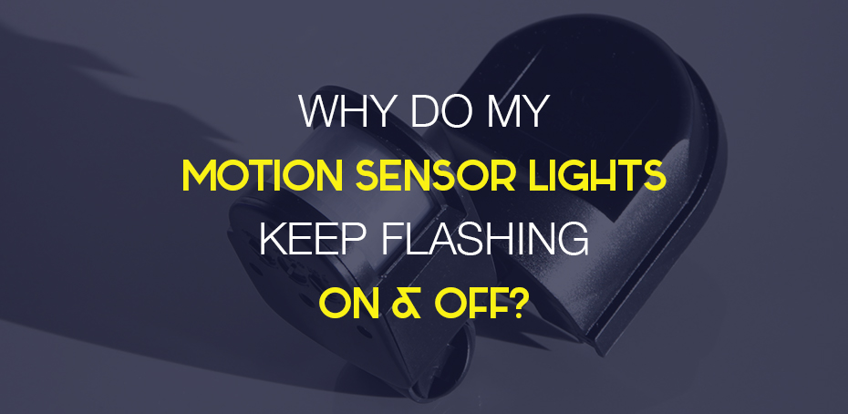 Why Do My Motion Sensor Lights Keep Flashing On & Off? – LEDwatcher